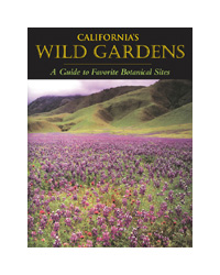 California's Wild Gardens, A Guide to Favorite Botanical Sites, Edited by Phyllis M. Faber